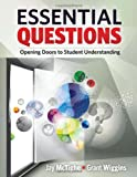Essential Questions : Opening Doors to Student Understanding, McTighe, Jay and Wiggins, Grant, 1416615059