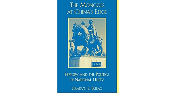 The Mongols at Chinas Edge: History and the Politics of National Unity (Asia/Pacific/Perspectives)