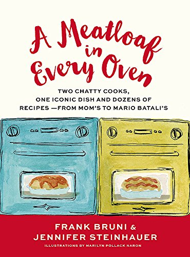 A Meatloaf in Every Oven: Two Chatty Cooks, One Iconic Dish and Dozens of Recipes - from Mom's to Mario Batali's by Frank Bruni, Jennifer Steinhauer