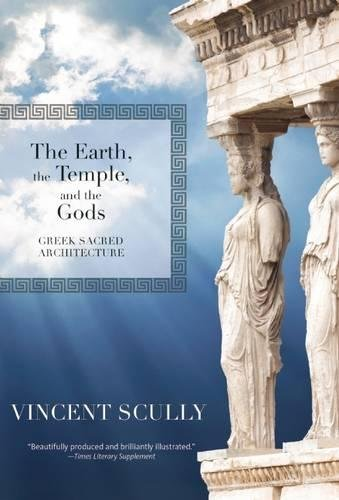Architecture Greek (The Earth, the Temple, and the Gods: Greek Sacred Architecture)