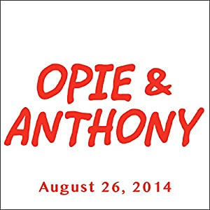 Opie & Anthony, August 26, 2014 Radio/TV Program