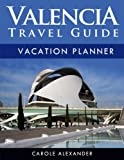 Valencia Travel Guide: Vacation Planner