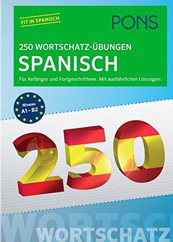 PONS 250 Wortschatz-Übungen Spanisch: Für Anfänger und Fortgeschrittene. Mit ausführlichen Lösungen. (PONS 250 Grammatik-Übungen)
