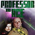 Professor & Ace: Island of Lost Souls Radio/TV Program by Mark Gatiss Narrated by Sophie Aldred, Sylvester McCoy