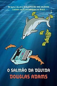 O salmão da dúvida por [Adams, Douglas]