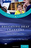 Educating Deaf Learners: Creating a Global Evidence Base (Perspectives on Deafness) (2015-07-01)