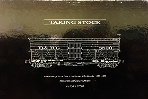 Taking Stock : Narrow Gauge Stock Cars of the Denver & Rio Grande 1873 - 1968 ()