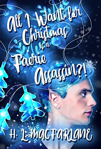 All I Want for Christmas is a Faerie Assassin?!: A Modern, Festive Fairy Tale Novella