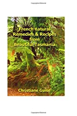 French Natural Remedies & Recipes From Beautiful Tasmania Paperback