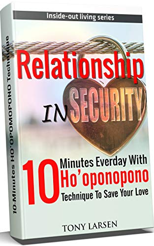 RELATIONSHIP INSECURITY: 10 Munities With Ho'oponopono Technique Everyday  To Save Your Life