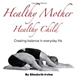 Healthy Mother Healthy Child, Elizabeth Ann Irvine and Elizabeth Irvine, 0977617815
