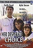 Her Desperate Choice (True Stories Collection TV Movie)