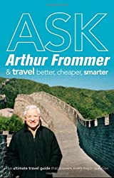 Ask Arthur Frommer: And Travel Better, Cheaper, Smarter (Frommer's Complete Guides)