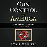 #7: Gun Control in America: Should Guns be Banned in America?