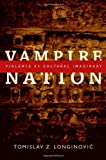 Vampire Nation, Tomislav Z. Longinovic, 0822350394