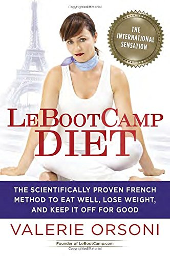 LeBootcamp Diet: The Scientifically-Proven French Method to Eat Well, Lose Weight, and Keep it Off For Good Lohr Wildflower