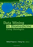 Data Mining Applications Using Ontologies in Biomedicine, Mihail Popescu, 1596933704