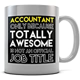 Accountant Only Because Totally Awesome Is Not An Official Job Title Mug by Daytripper Clothing