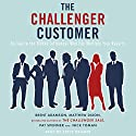The Challenger Customer: Selling to the Hidden Influencer Who Can Multiply Your Results Audiobook by Matthew Dixon, Brent Adamson, Pat Spenner, Nick Toman Narrated by Steve Kramer