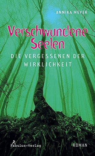 Verschwundene Seelen: die Vergessenen der Wirklichkeit Gebundenes Buch – 1. März 2016 Annika Meyer fabulus Verlag 3944788176 Deutsch