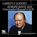 Europe Since 1815, Volume 3: Catastrophe and Renewal | Mitchell Garrett,James Godfrey