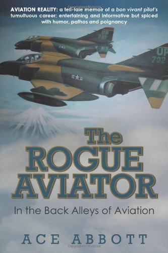 The Rogue Aviator: In the Back Alleys of Aviation, 2nd Edition PDF