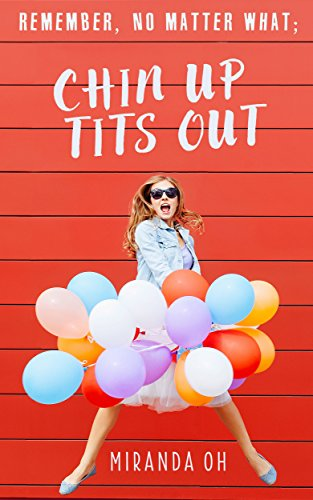 Chick lit: Remember, no matter what; Chin UP, Tits Out: A chick lit romantic comedy (Chin UP, Tits Out: A chick lit comedy series) by [Oh, Miranda]