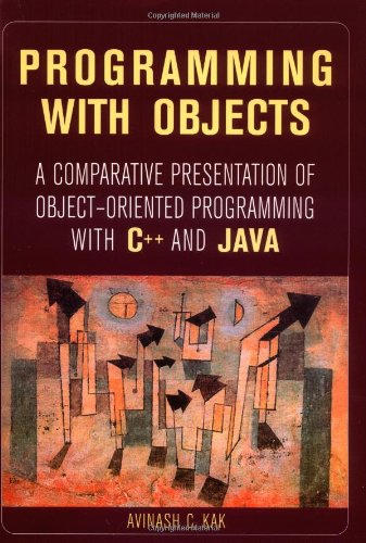 Programming with Objects: A Comparative Presentation of Object Oriented Programming with C++ and Java by Wiley-IEEE Press