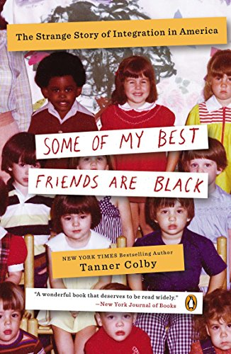 Some of My Best Friends Are Black: The Strange Story of Integration in America (My Best Friend Story)