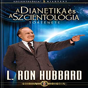 A Dianetika És A Szcientológia Története [The Story of Dianetics & Scientology, Hungarian Edition] Audiobook