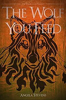 The Wolf You Feed: Volume 1 (The Vargr Clan Trilogy) by [Angela Stevens]