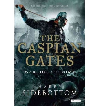 Caspian Gates ([ THE CASPIAN GATES (WARRIOR OF ROME (HARDCOVER) #04) - GREENLIGHT ] By Sidebottom, Harry ( Author) 2012 [ Hardcover ])