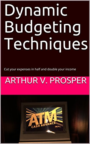 Dynamic Budgeting Techniques: Cut your expenses in half and double your income