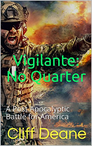 Vigilante: No Quarter: A Post Apocalyptic Battle for America by [Deane, Cliff]