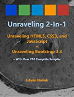 Unraveling 2-in-1: Unraveling HTLM5, CSS3, and JavaScript + Unraveling Bootstrap 3.3 Front Cover