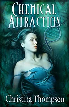 Chemical Attraction (The Chemical Attraction Series Book 1) by [Thompson, Christina]