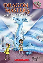 Dragon Masters #11: Shine of the Silver Dragon
