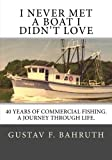 I Never Met a Boat I Didn't Love: Forty Years of Commercial Fishing.  A Journey through Life.
