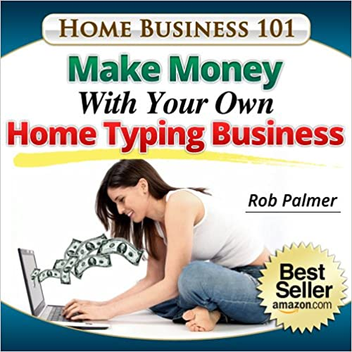 Make Money With Your Own Home Typing Business: Get Paid To
