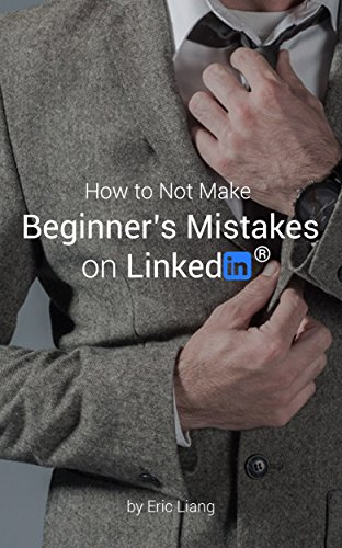 How to Not Make Beginner's Mistakes on Linkedin