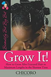 Grow It!: How to Grow Afro-Textured Hair to Maximum Lengths in the Shortest Time