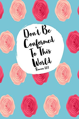 Romans 12:2 Don't Be Conformed To This World: Bible Verse Quote Cover Composition Notebook Portable (Don T Be Conformed To This World)