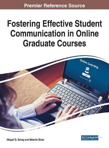 Fostering Effective Student Communication in Online Graduate Courses (Advances in Higher Education and Professional Development)