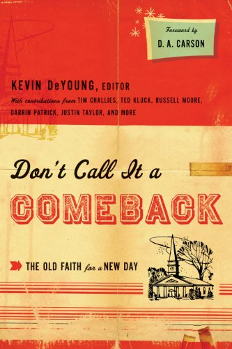 Don't Call It a Comeback (Foreword by D. A. Carson): The Old Faith for a New Day (Gospel Coalition Series)