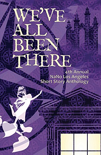 We've All Been There: 4th Annual NaNo Los Angeles Anthology (Wl Nano)