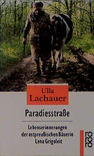 Paradiesstraße. Lebenserinnerungen der ostpreußischen Bäuerin Lena Grigoleit