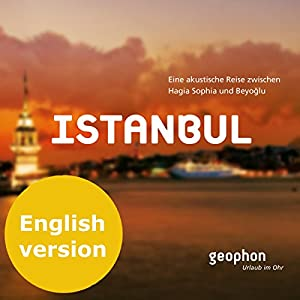 Istanbul. An acoustic journey between Hagia Sophia and Beyoglu Hörbuch