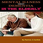 Mental Illness vs. Dementia in the Elderly | Patricia A Carlisle