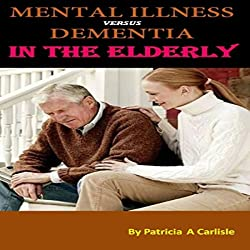 Mental Illness vs. Dementia in the Elderly