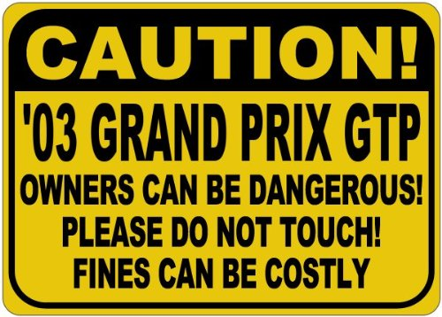 2003 03 PONTIAC GRAND PRIX GTP Owners Can Be Dangerous Aluminum Caution Sign - 12 x 18 Inches (2003 Pontiac Grand Prix Gtp compare prices)